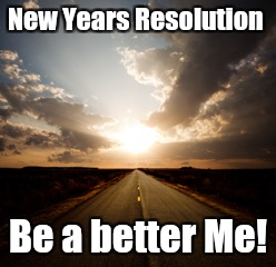 Make each day count | New Years Resolution Be a better Me! | image tagged in positivity | made w/ Imgflip meme maker