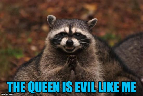 THE QUEEN IS EVIL LIKE ME | made w/ Imgflip meme maker