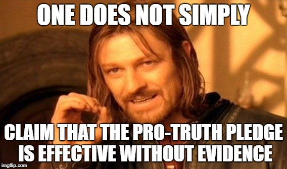 One Does Not Simply Meme | ONE DOES NOT SIMPLY CLAIM THAT THE PRO-TRUTH PLEDGE IS EFFECTIVE WITHOUT EVIDENCE | image tagged in memes,one does not simply | made w/ Imgflip meme maker
