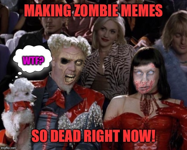 Dead again | . | image tagged in mugatu so hot right now,zombie,walking dead | made w/ Imgflip meme maker