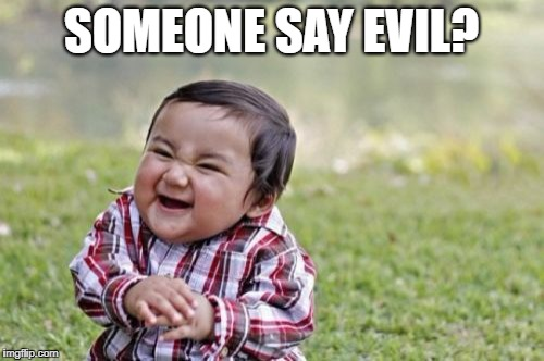 Evil Toddler Meme | SOMEONE SAY EVIL? | image tagged in memes,evil toddler | made w/ Imgflip meme maker