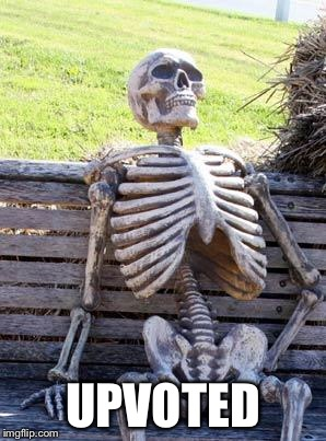Waiting Skeleton Meme | UPVOTED | image tagged in memes,waiting skeleton | made w/ Imgflip meme maker