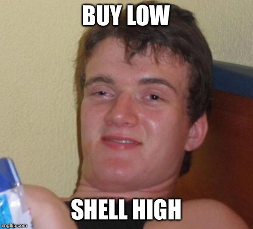 10 Guy Meme | BUY LOW SHELL HIGH | image tagged in memes,10 guy | made w/ Imgflip meme maker
