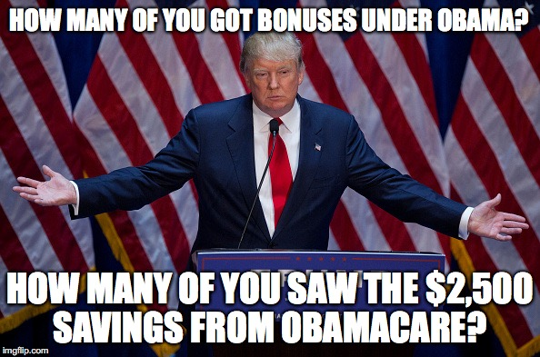 Reality : Donald Trump did more for America in a year than Obama did in eight years.  | HOW MANY OF YOU GOT BONUSES UNDER OBAMA? HOW MANY OF YOU SAW THE $2,500 SAVINGS FROM OBAMACARE? | image tagged in donald trump,2017,economy,obama sucks,money,taxes | made w/ Imgflip meme maker