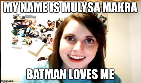 MY NAME IS MULYSA MAKRA BATMAN LOVES ME | made w/ Imgflip meme maker