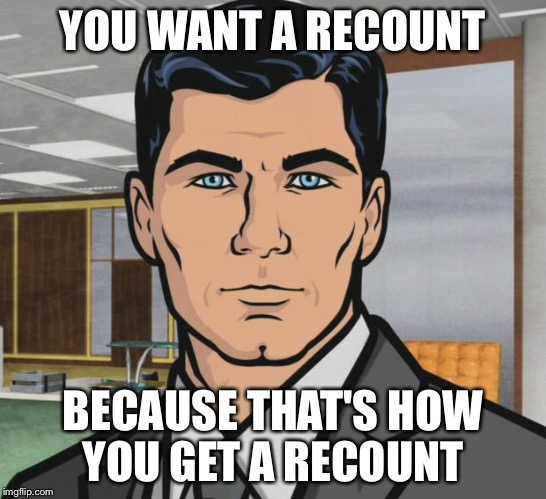 YOU WANT A RECOUNT BECAUSE THAT'S HOW YOU GET A RECOUNT | made w/ Imgflip meme maker