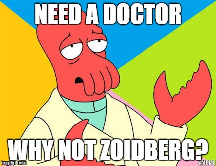 Why not zoidberg | NEED A DOCTOR WHY NOT ZOIDBERG? | image tagged in why not zoidberg,memes | made w/ Imgflip meme maker