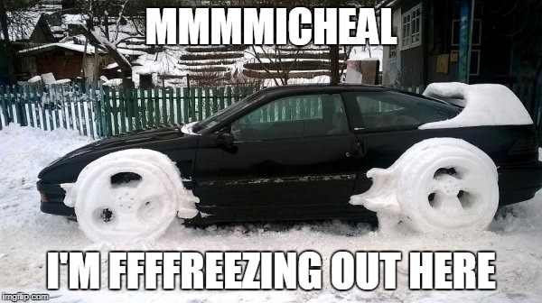 MMMMICHEAL I'M FFFFREEZING OUT HERE | image tagged in kitt,knight rider,cold weather,snow,funny | made w/ Imgflip meme maker