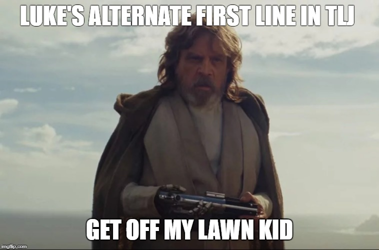 LUKE'S ALTERNATE FIRST LINE IN TLJ GET OFF MY LAWN KID | image tagged in luke skywalker,get off my lawn,the last jedi | made w/ Imgflip meme maker