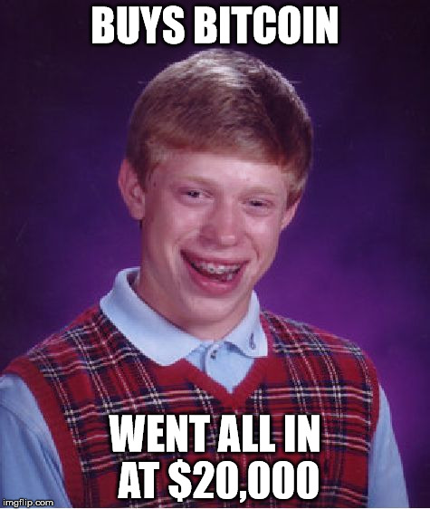 Bad Luck Brian Meme | BUYS BITCOIN WENT ALL IN AT $20,000 | image tagged in memes,bad luck brian | made w/ Imgflip meme maker