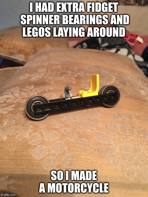 Fidget Spinner Bike | I HAD EXTRA FIDGET SPINNER BEARINGS AND LEGOS LAYING AROUND SO I MADE A MOTORCYCLE | image tagged in motorcycle,bike,fidget spinner,lego | made w/ Imgflip meme maker