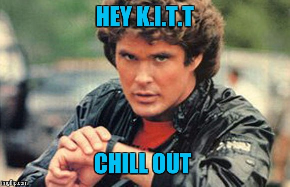 HEY K.I.T.T CHILL OUT | made w/ Imgflip meme maker
