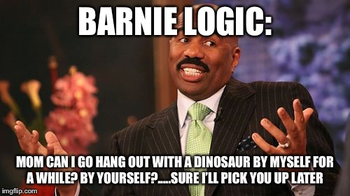 Steve Harvey Meme | BARNIE LOGIC: MOM CAN I GO HANG OUT WITH A DINOSAUR BY MYSELF FOR A WHILE?BY YOURSELF?.....SURE I'LL PICK YOU UP LATER | image tagged in memes,steve harvey | made w/ Imgflip meme maker