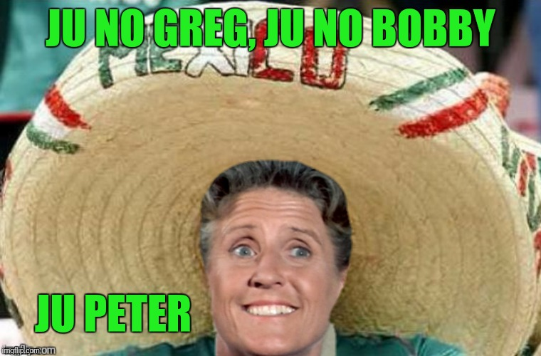 JU NO GREG, JU NO BOBBY JU PETER | made w/ Imgflip meme maker