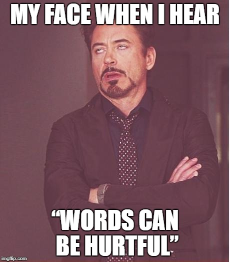 "Face You Make Robert Downey Jr Meme | MY FACE WHEN I HEAR ""WORDS CAN BE HURTFUL"" 