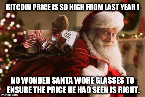Bitcoin price is so damn high ! | BITCOIN PRICE IS SO HIGH FROM LAST YEAR ! NO WONDER SANTA WORE GLASSES TO ENSURE THE PRICE HE HAD SEEN IS RIGHT. | image tagged in bitcoin,price,santa,christmas,santa wearing glasses | made w/ Imgflip meme maker