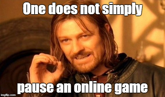 One Does Not Simply | One does not simply pause an online game | image tagged in memes,one does not simply | made w/ Imgflip meme maker