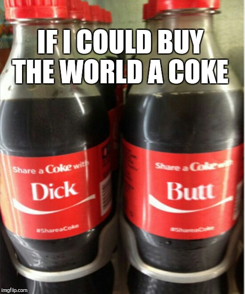 IF I COULD BUY THE WORLD A COKE | image tagged in share a coke with,coke,jbmemegeek,memes | made w/ Imgflip meme maker
