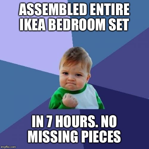 Success Kid Meme | ASSEMBLED ENTIRE IKEA BEDROOM SET IN 7 HOURS. NO MISSING PIECES | image tagged in memes,success kid | made w/ Imgflip meme maker