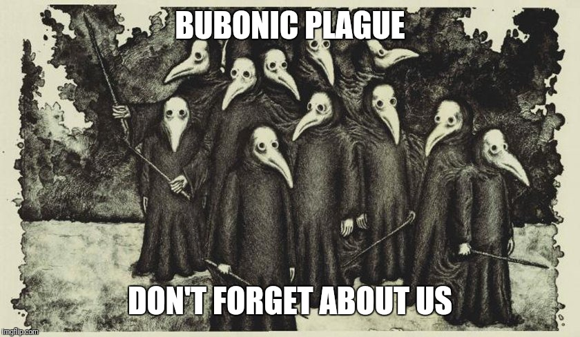 BUBONIC PLAGUE DON'T FORGET ABOUT US | made w/ Imgflip meme maker