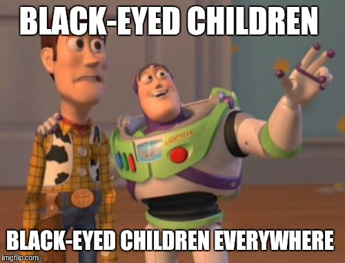 *makes the sign of the cross* | BLACK-EYED CHILDREN BLACK-EYED CHILDREN EVERYWHERE | image tagged in memes,x,x everywhere,x x everywhere | made w/ Imgflip meme maker
