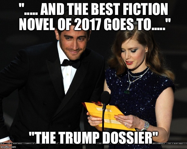 "And The Award Goes To... | ""..... AND THE BEST FICTION NOVEL OF 2017 GOES TO....."" ""THE TRUMP DOSSIER"" 