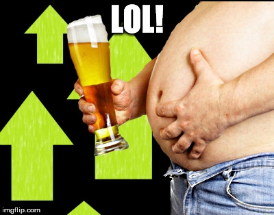 beer belly up vote | LOL! | image tagged in beer belly up vote | made w/ Imgflip meme maker
