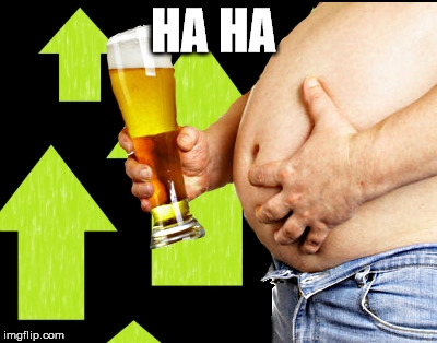 beer belly up vote | HA HA | image tagged in beer belly up vote | made w/ Imgflip meme maker