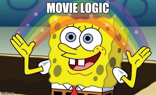 Spongebob Imagination HD | MOVIE LOGIC | image tagged in spongebob imagination hd | made w/ Imgflip meme maker