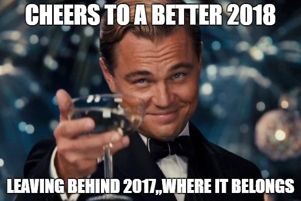 Leonardo Dicaprio Cheers Meme | CHEERS TO A BETTER 2018 LEAVING BEHIND 2017,,WHERE IT BELONGS | image tagged in memes,leonardo dicaprio cheers | made w/ Imgflip meme maker