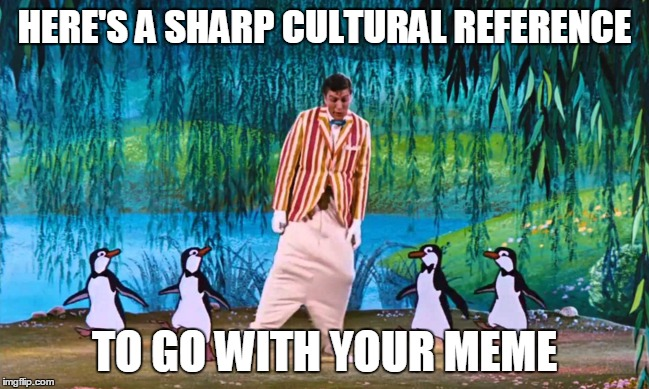 HERE'S A SHARP CULTURAL REFERENCE TO GO WITH YOUR MEME | made w/ Imgflip meme maker