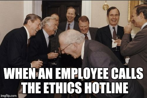 Corporate office | WHEN AN EMPLOYEE CALLS THE ETHICS HOTLINE | image tagged in memes,laughing men in suits | made w/ Imgflip meme maker