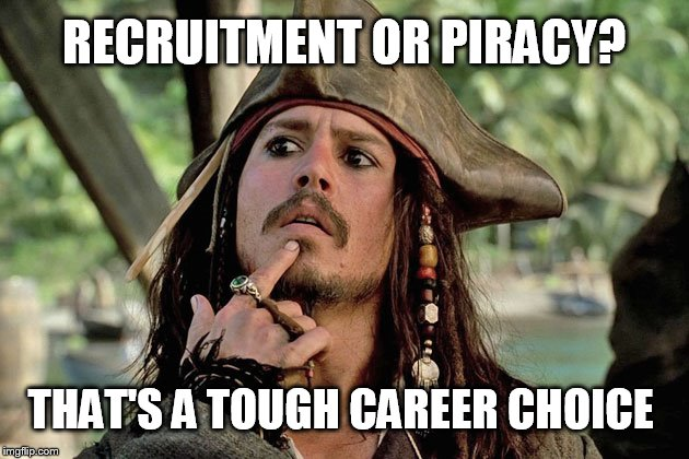 A career in recruitment? | RECRUITMENT OR PIRACY? THAT'S A TOUGH CAREER CHOICE | image tagged in careers,funny memes,career,pirates of the caribbean,jack sparrow,johnny depp | made w/ Imgflip meme maker