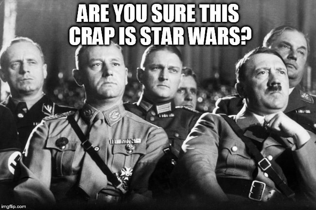 Hitler hates the new star wars | image tagged in the last jedi,star wars,disney killed star wars,star wars meme,star wars fan,star wars memes | made w/ Imgflip meme maker