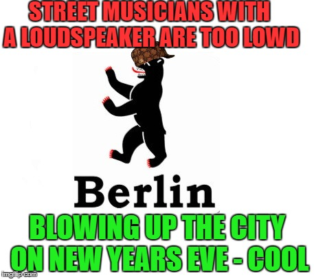 Rules in Berlin | STREET MUSICIANS WITH A LOUDSPEAKER ARE TOO LOWD BLOWING UP THE CITY ON NEW YEARS EVE - COOL | image tagged in rules,berlin | made w/ Imgflip meme maker