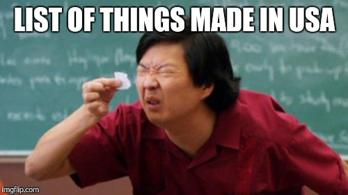 LIST OF THINGS MADE IN USA | made w/ Imgflip meme maker