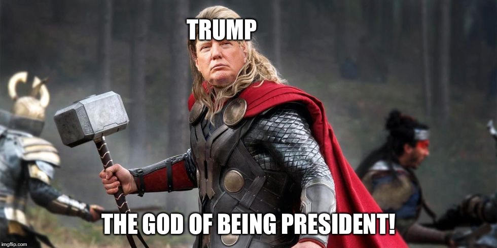 Norse God Trumpor! | TRUMP THE GOD OF BEING PRESIDENT! | image tagged in norse god trumpor | made w/ Imgflip meme maker