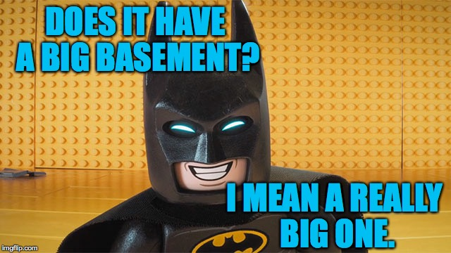 DOES IT HAVE A BIG BASEMENT? I MEAN A REALLY BIG ONE. | made w/ Imgflip meme maker
