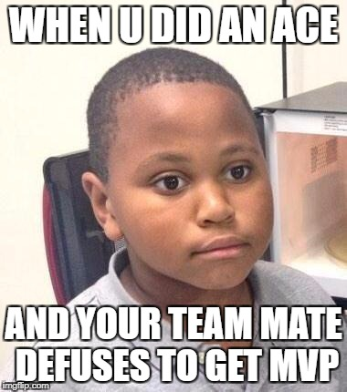Minor Mistake Marvin Meme | WHEN U DID AN ACE AND YOUR TEAM MATE DEFUSES TO GET MVP | image tagged in memes,minor mistake marvin | made w/ Imgflip meme maker