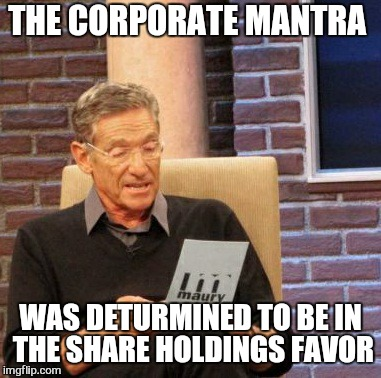 Maury Lie Detector Meme | THE CORPORATE MANTRA WAS DETURMINED TO BE IN THE SHARE HOLDINGS FAVOR | image tagged in memes,maury lie detector | made w/ Imgflip meme maker