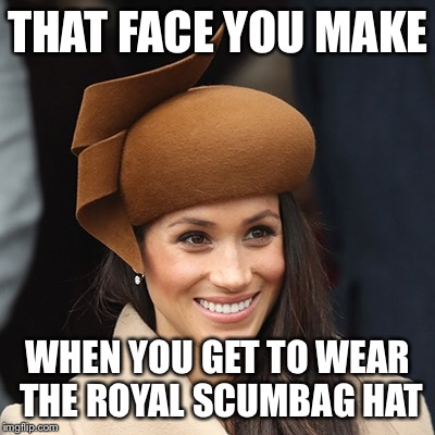 THAT FACE YOU MAKE WHEN YOU GET TO WEAR THE ROYAL SCUMBAG HAT | image tagged in royal family,prince harry,scumbag hat,scumbag,megan markle,memes | made w/ Imgflip meme maker