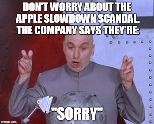 "Make's It All Better, Right? | DON'T WORRY ABOUT THE APPLE SLOWDOWN SCANDAL. THE COMPANY SAYS THEY'RE: ""SORRY"" 