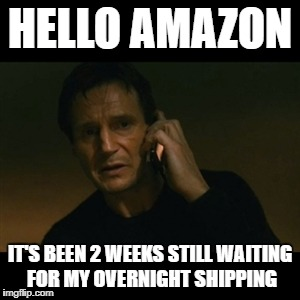 hello amazon | HELLO AMAZON IT'S BEEN 2 WEEKS STILL WAITING FOR MY OVERNIGHT SHIPPING | image tagged in memes,amazon,so true memes | made w/ Imgflip meme maker