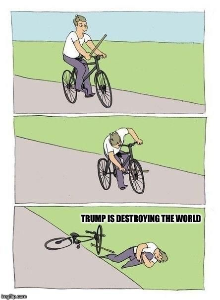 According to the Mainstream Media everything is his fault  |  TRUMP IS DESTROYING THE WORLD | image tagged in bicycle,trump,mainstream media,blame | made w/ Imgflip meme maker