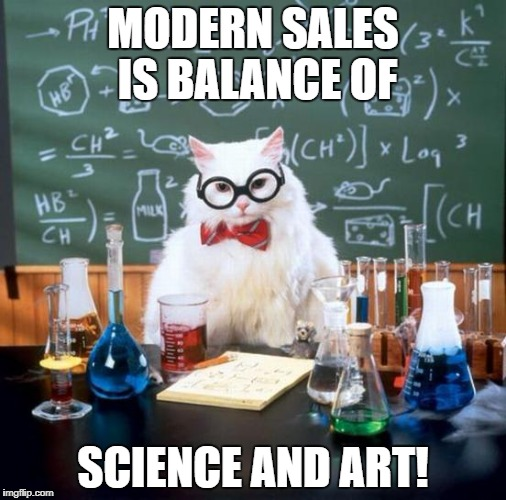 Chemistry Cat Meme | MODERN SALES IS BALANCE OF SCIENCE AND ART! | image tagged in memes,chemistry cat | made w/ Imgflip meme maker