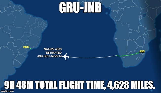 GRU-JNB; 9H 48M TOTAL FLIGHT TIME, 4,628 MILES. | made w/ Imgflip meme maker