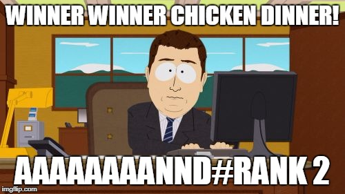 Aaaaand Its Gone Meme | WINNER WINNER CHICKEN DINNER! AAAAAAAANND#RANK 2 | image tagged in memes,aaaaand its gone | made w/ Imgflip meme maker