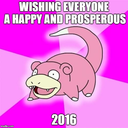 Happy New Year Imgflip! | WISHING EVERYONE A HAPPY AND PROSPEROUS 2016 | image tagged in memes,slowpoke | made w/ Imgflip meme maker