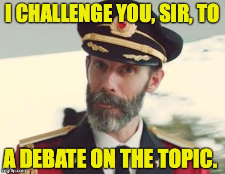 I CHALLENGE YOU, SIR, TO A DEBATE ON THE TOPIC. | made w/ Imgflip meme maker