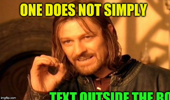 One Does Not Simply Meme | ONE DOES NOT SIMPLY TEXT OUTSIDE THE BOX | image tagged in memes,one does not simply | made w/ Imgflip meme maker